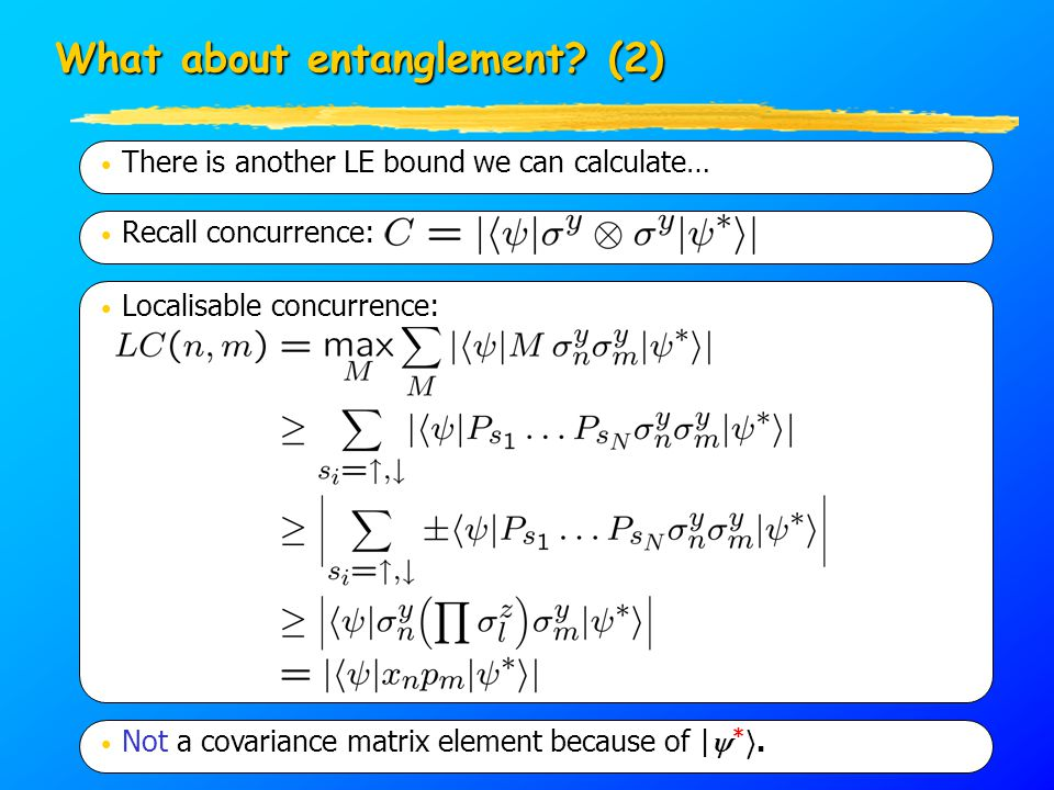What about entanglement? (2) There is another LE bound we can calculate… Recall concurrence: Not a covariance matrix element because of |  * i. Local