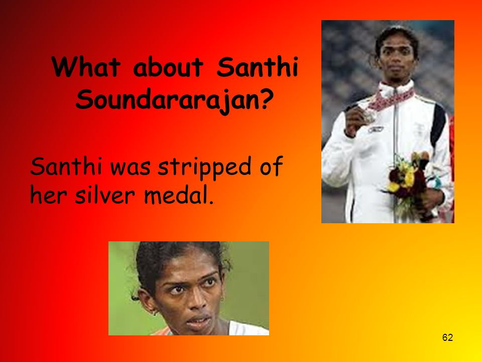 62 What about Santhi Soundararajan? Santhi was stripped of her silver medal.