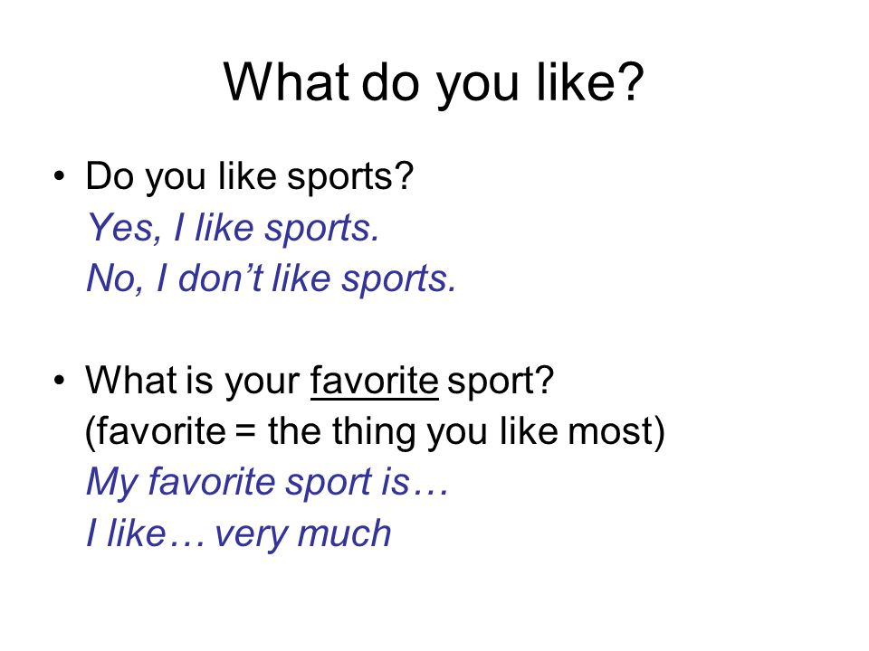 What do you like.Do you like sports. Yes, I like sports.