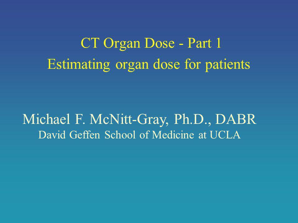 CT Organ Dose - Part 1 Estimating organ dose for patients Michael F.