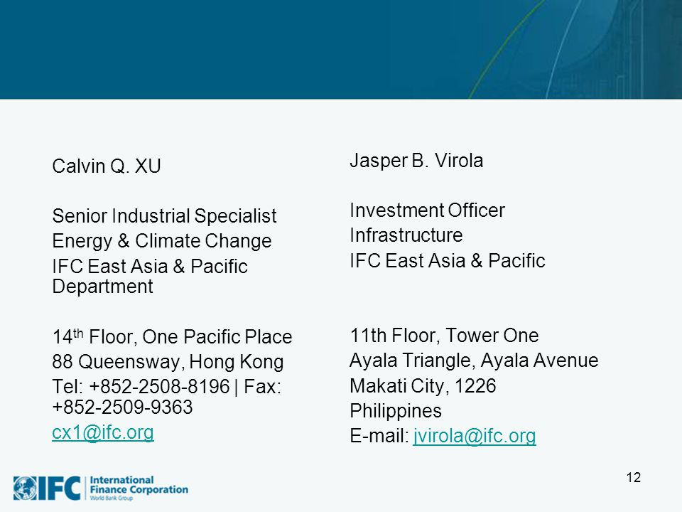 Calvin Q. XU Senior Industrial Specialist Energy & Climate Change IFC East Asia & Pacific Department 14 th Floor, One Pacific Place 88 Queensway, Hong