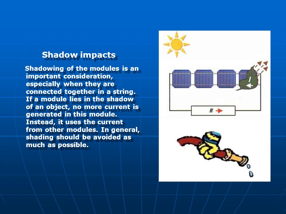 Shadow impacts Shadowing of the modules is an important consideration, especially when they are connected together in a string.