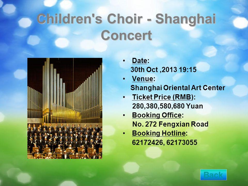 Children s Choir - Shanghai Concert Date: 30th Oct,2013 19:15 Venue: Shanghai Oriental Art Center Ticket Price (RMB): 280,380,580,680 Yuan Booking Office: No.