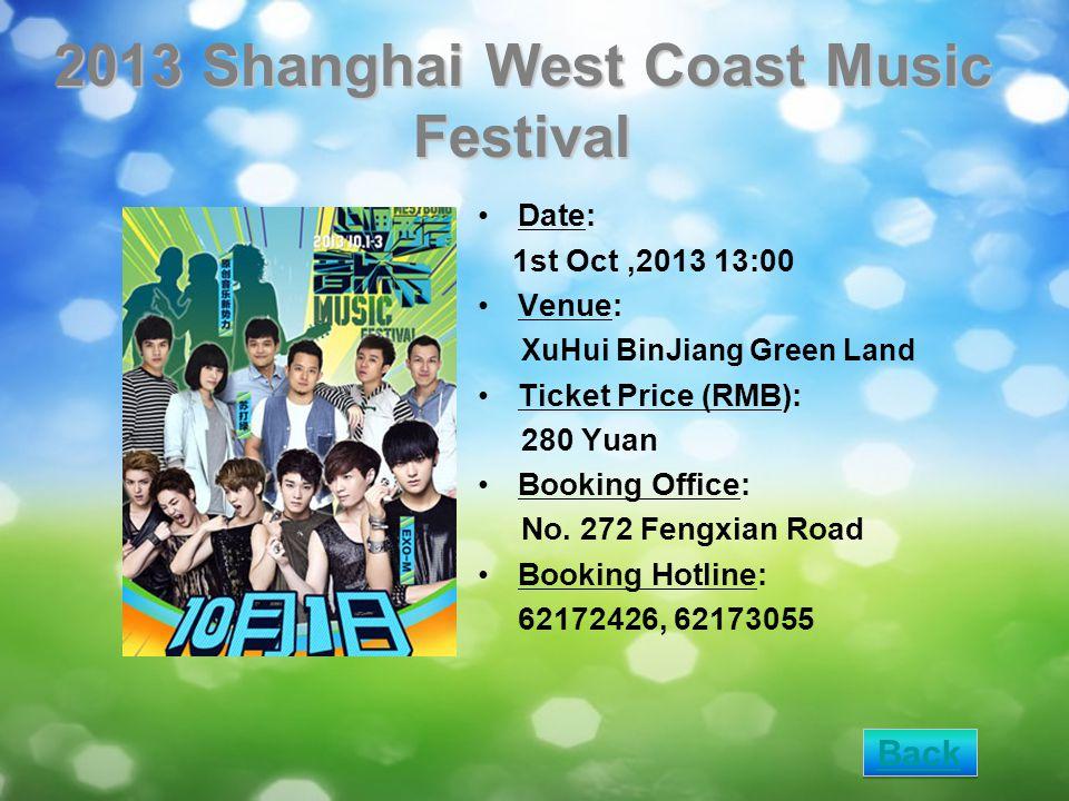 2013 Shanghai West Coast Music Festival Date: 1st Oct,2013 13:00 Venue: XuHui BinJiang Green Land Ticket Price (RMB): 280 Yuan Booking Office: No.