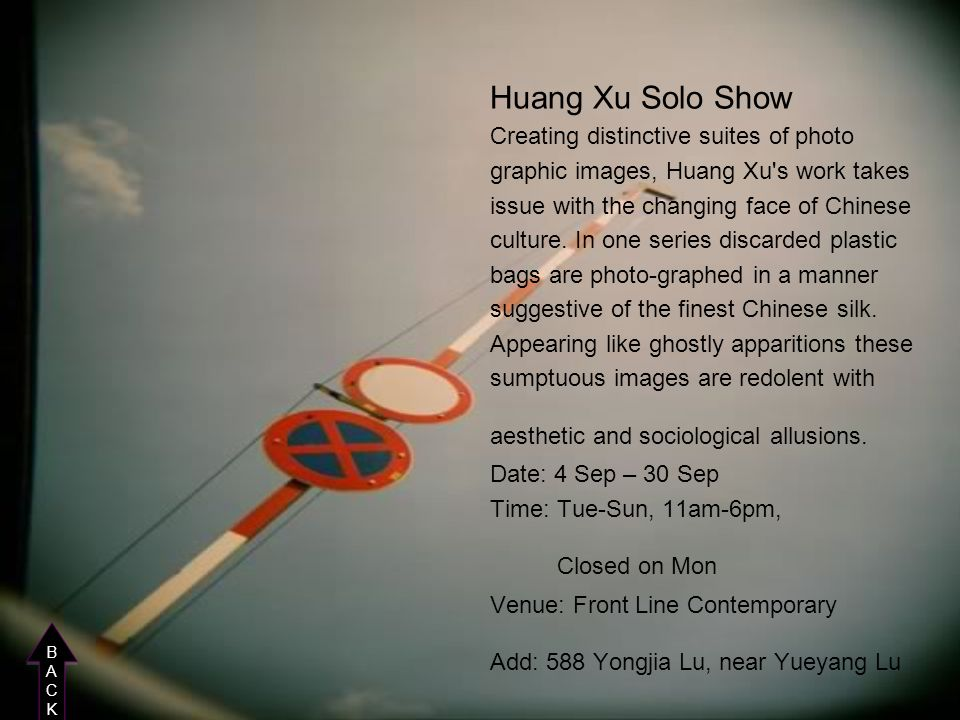 Huang Xu Solo Show Creating distinctive suites of photo graphic images, Huang Xu's work takes issue with the changing face of Chinese culture. In one