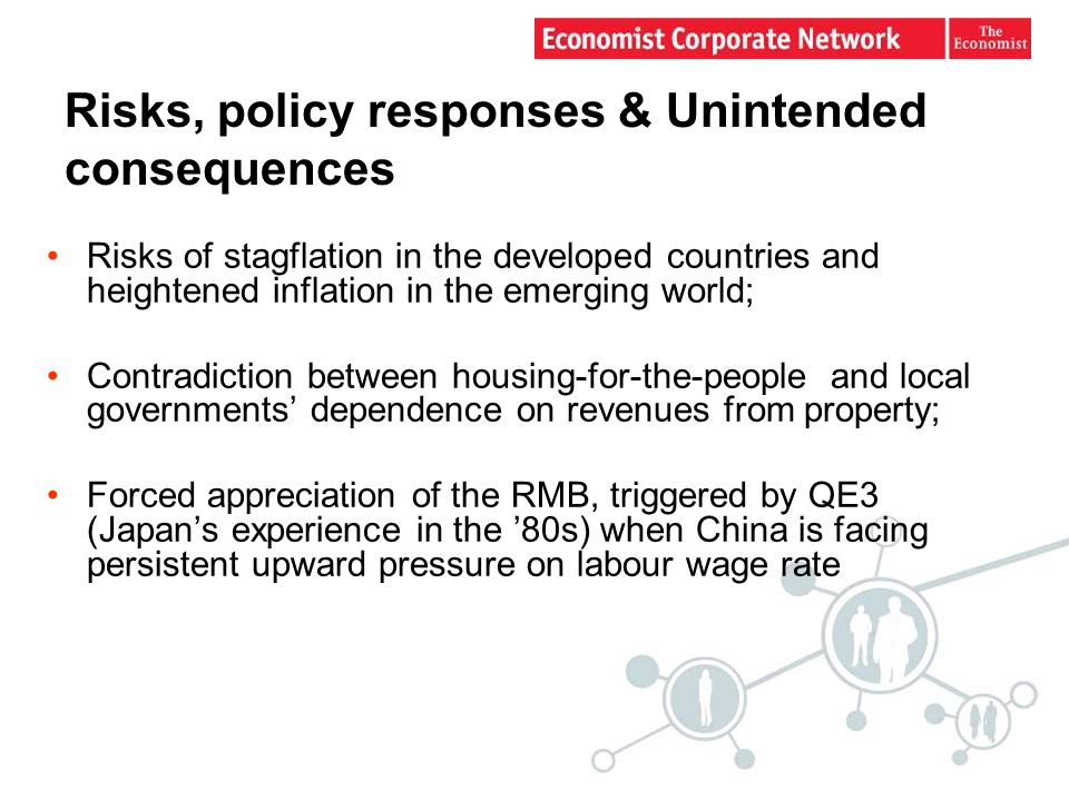 Risks, policy responses & Unintended consequences Risks of stagflation in the developed countries and heightened inflation in the emerging world; Contradiction between housing-for-the-people and local governments' dependence on revenues from property; Forced appreciation of the RMB, triggered by QE3 (Japan's experience in the '80s) when China is facing persistent upward pressure on labour wage rate