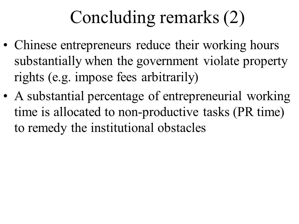 Concluding remarks (2) Chinese entrepreneurs reduce their working hours substantially when the government violate property rights (e.g.