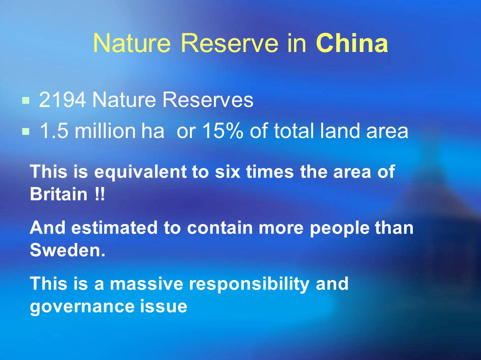 Nature Reserve in China  2194 Nature Reserves  1.5 million ha or 15% of total land area This is equivalent to six times the area of Britain !.