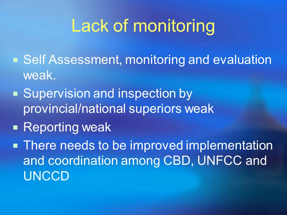 Lack of monitoring  Self Assessment, monitoring and evaluation weak.