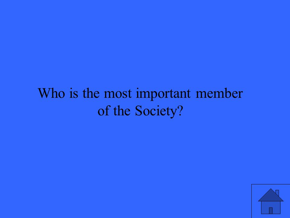 Who is the most important member of the Society