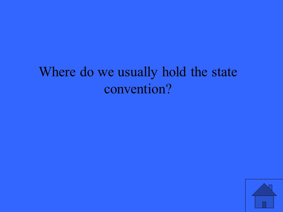 Where do we usually hold the state convention