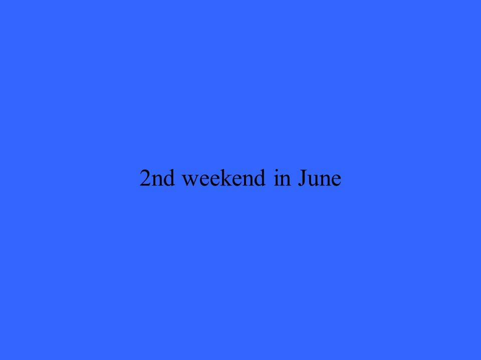 2nd weekend in June