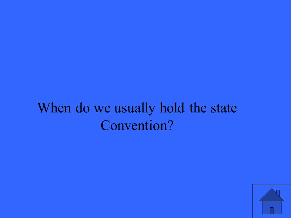 When do we usually hold the state Convention