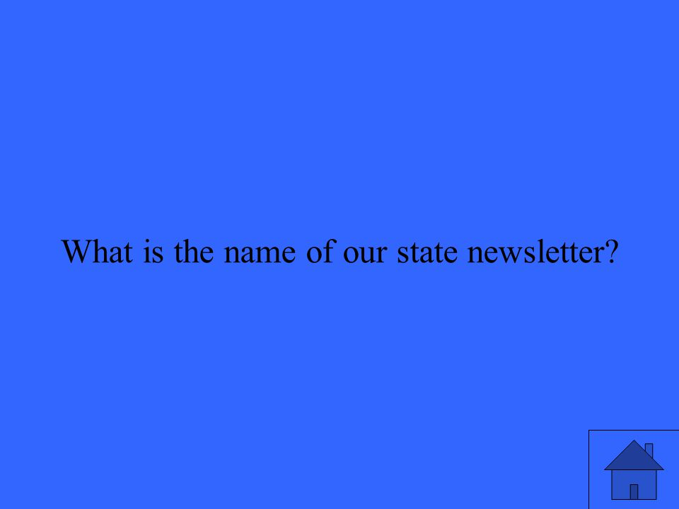 What is the name of our state newsletter
