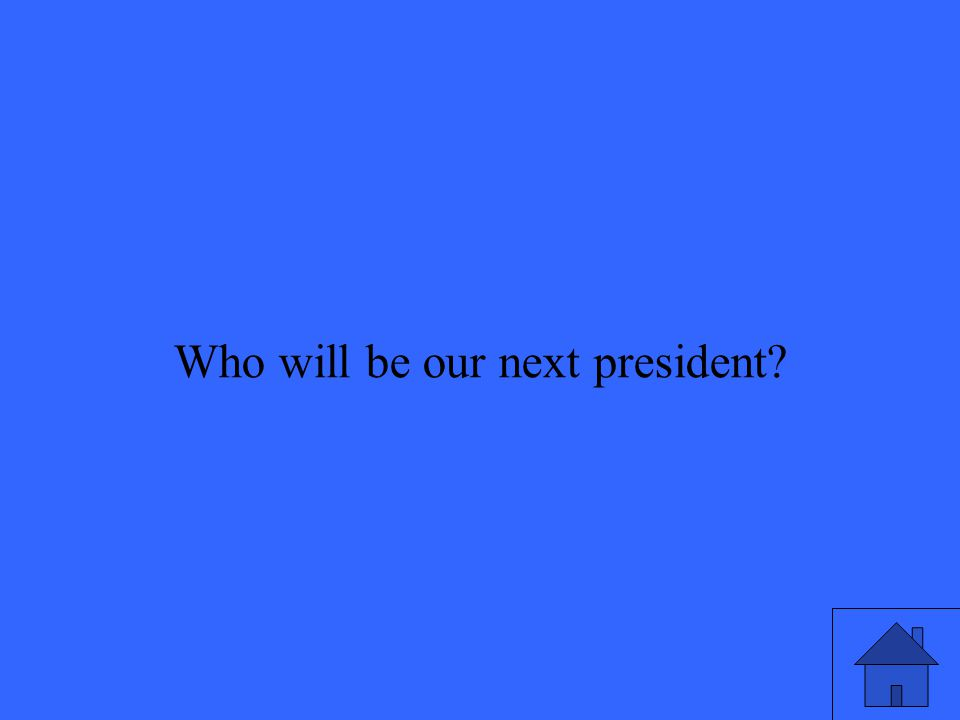 Who will be our next president
