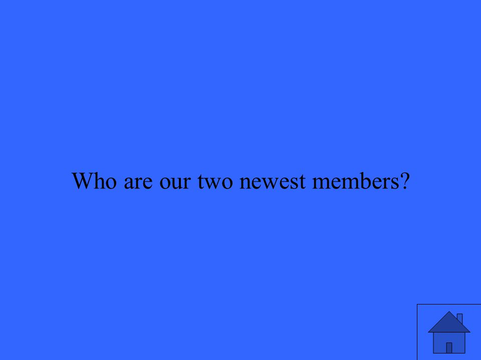 Who are our two newest members