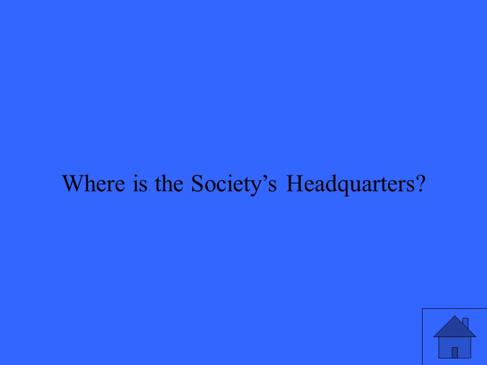 Where is the Society's Headquarters