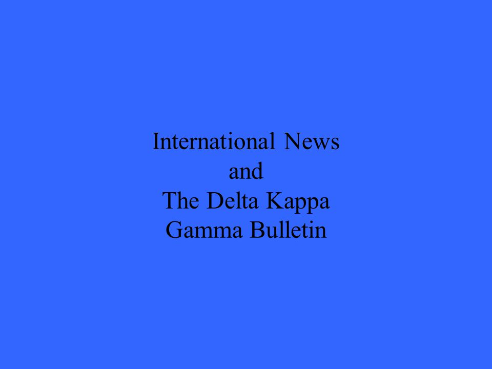 International News and The Delta Kappa Gamma Bulletin