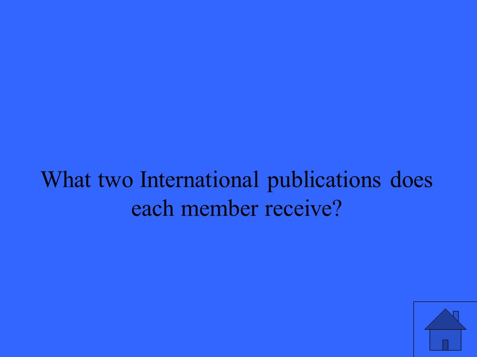 What two International publications does each member receive