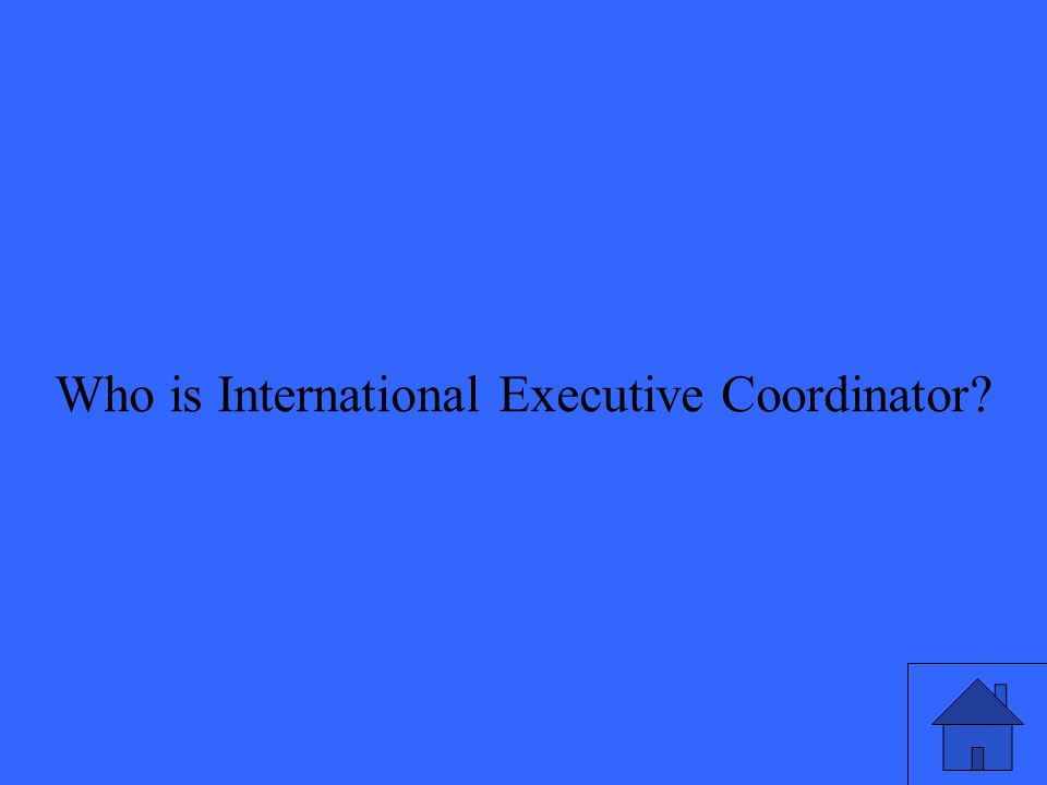 Who is International Executive Coordinator