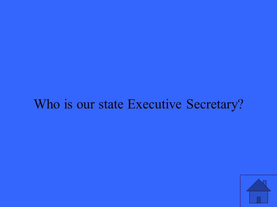 Who is our state Executive Secretary
