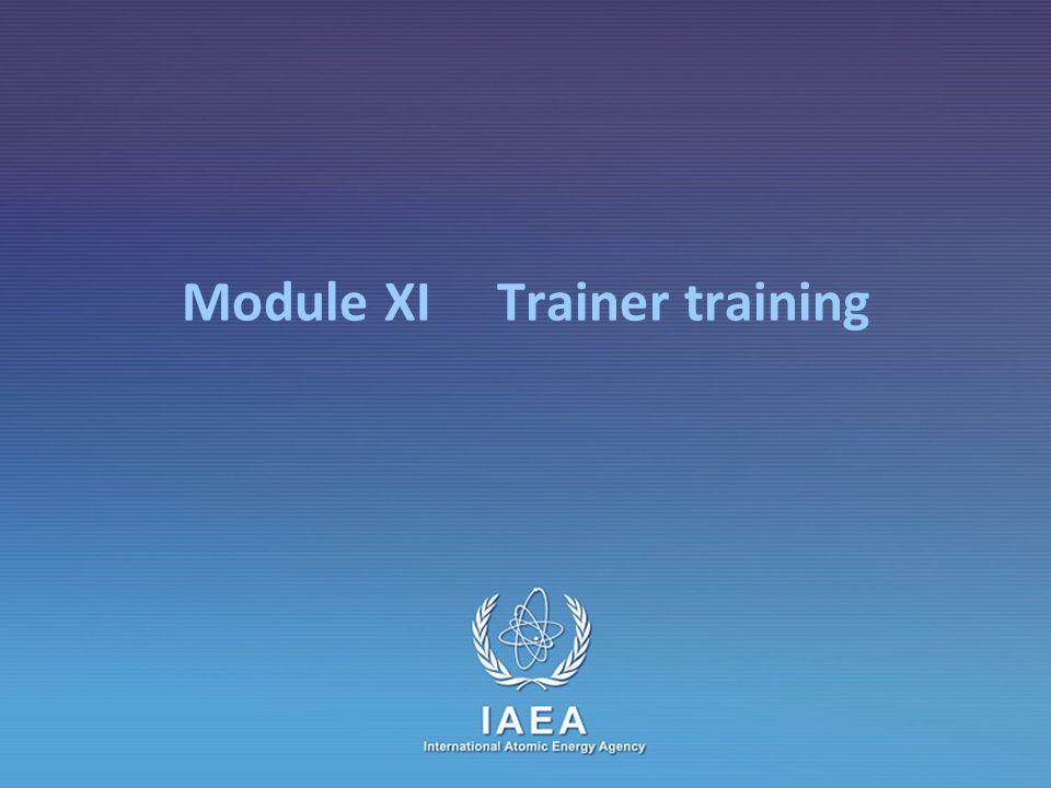 IAEA Module XI – Trainer training31 The teaching scenario Methods LectureDemonstrative InterrogativeActive methods