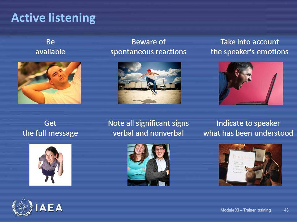 IAEA Module XI – Trainer training42 Communication diagram message perception expression decodingdecoding codingcoding channel transmission reformulationreformulation listenerspeaker feedback reformulationreformulation