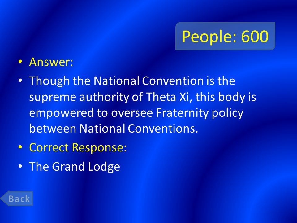 People: 600 Answer: Though the National Convention is the supreme authority of Theta Xi, this body is empowered to oversee Fraternity policy between National Conventions.