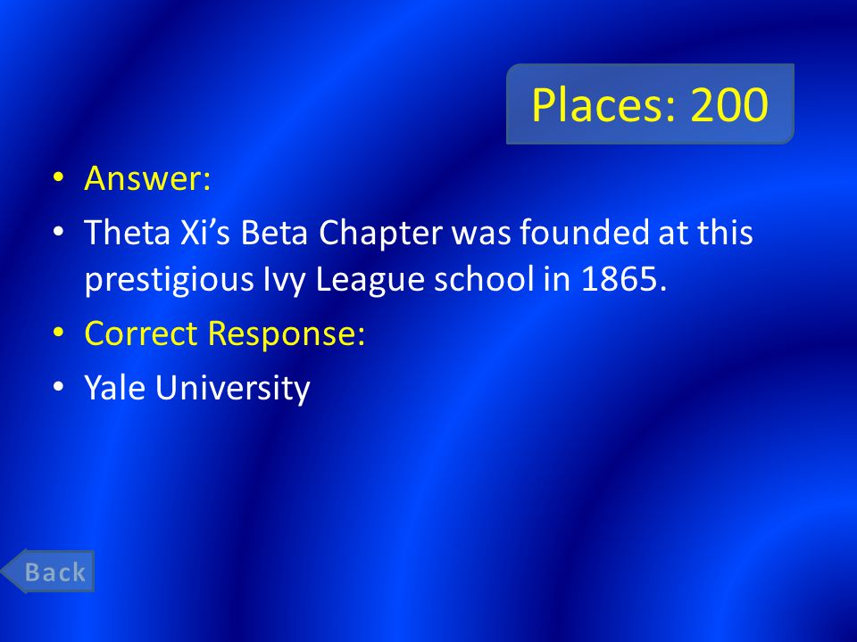 Places: 200 Answer: Theta Xi's Beta Chapter was founded at this prestigious Ivy League school in 1865.