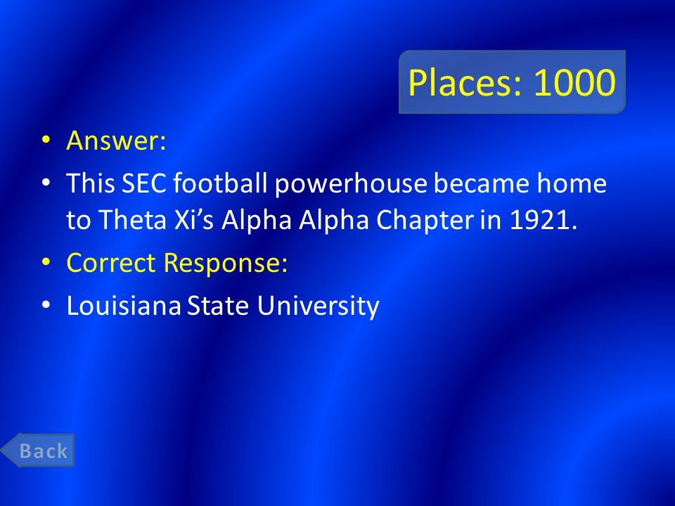 Places: 1000 Answer: This SEC football powerhouse became home to Theta Xi's Alpha Alpha Chapter in 1921.
