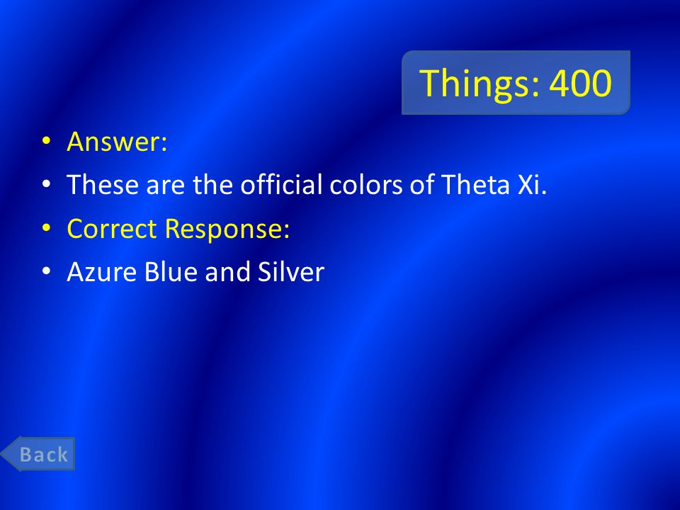 Things: 400 Answer: These are the official colors of Theta Xi.