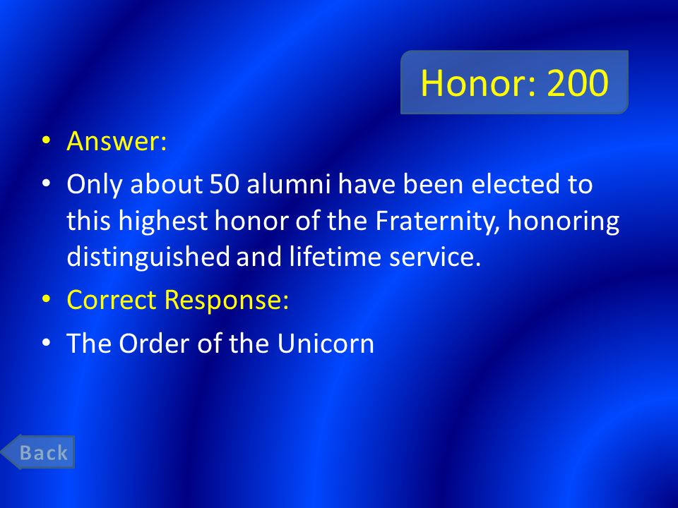 Honor: 200 Answer: Only about 50 alumni have been elected to this highest honor of the Fraternity, honoring distinguished and lifetime service.
