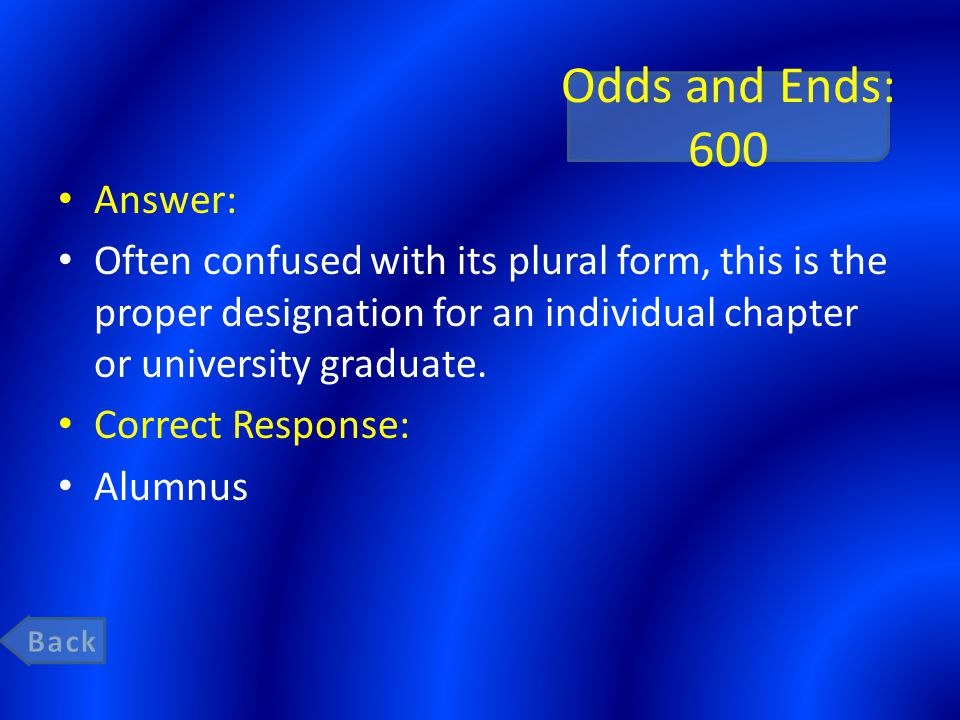 Odds and Ends: 600 Answer: Often confused with its plural form, this is the proper designation for an individual chapter or university graduate.