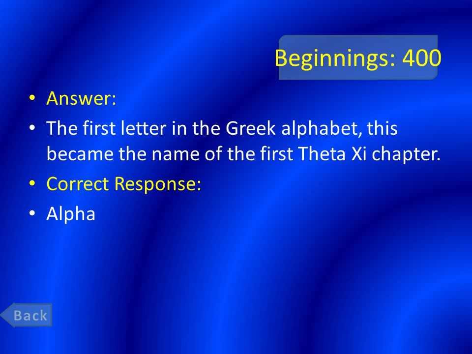 Beginnings: 400 Answer: The first letter in the Greek alphabet, this became the name of the first Theta Xi chapter.
