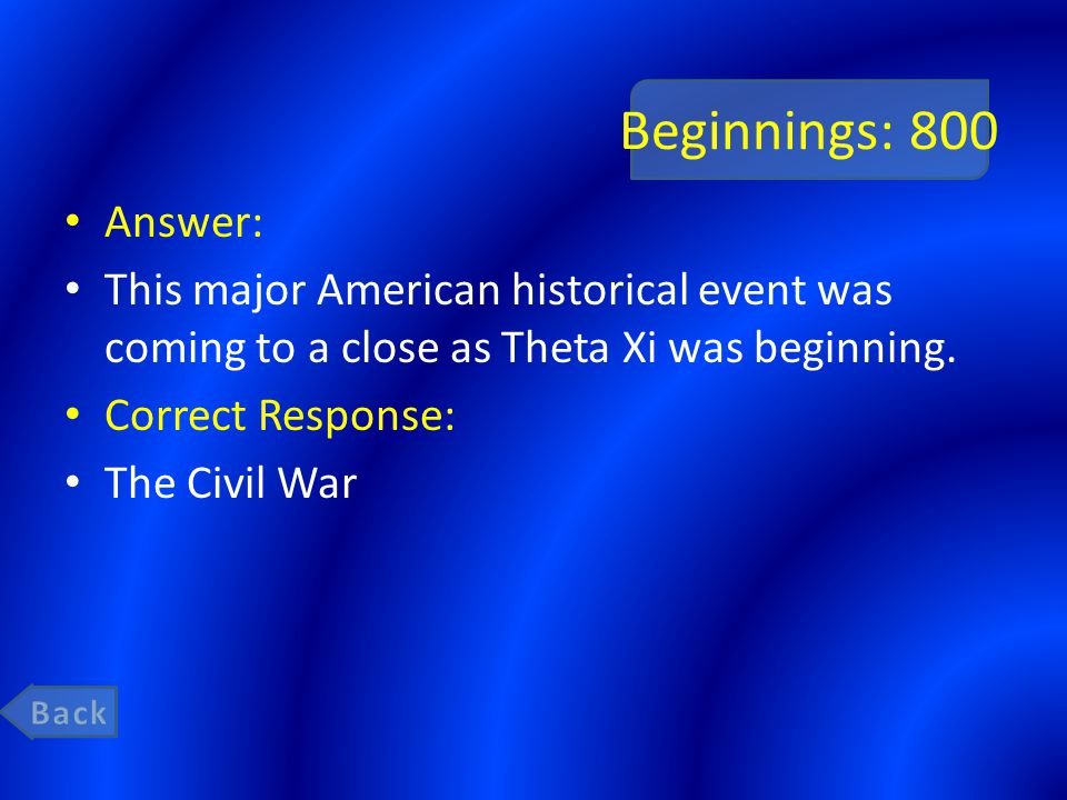 Beginnings: 800 Answer: This major American historical event was coming to a close as Theta Xi was beginning.