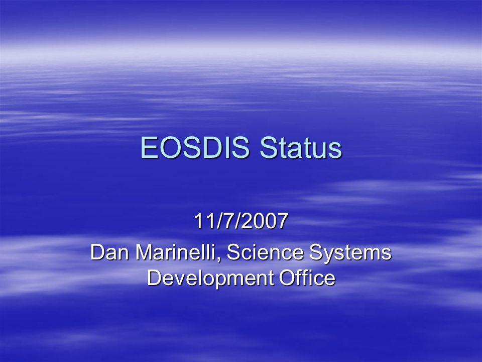 EOSDIS Status 11/7/2007 Dan Marinelli, Science Systems Development Office