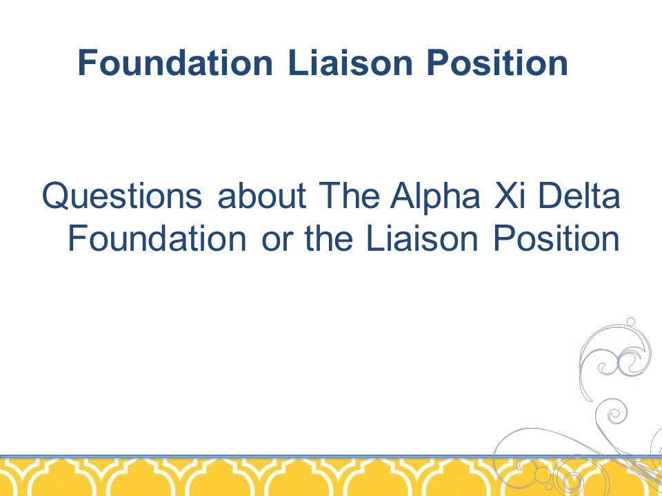 Foundation Liaison Position Questions about The Alpha Xi Delta Foundation or the Liaison Position
