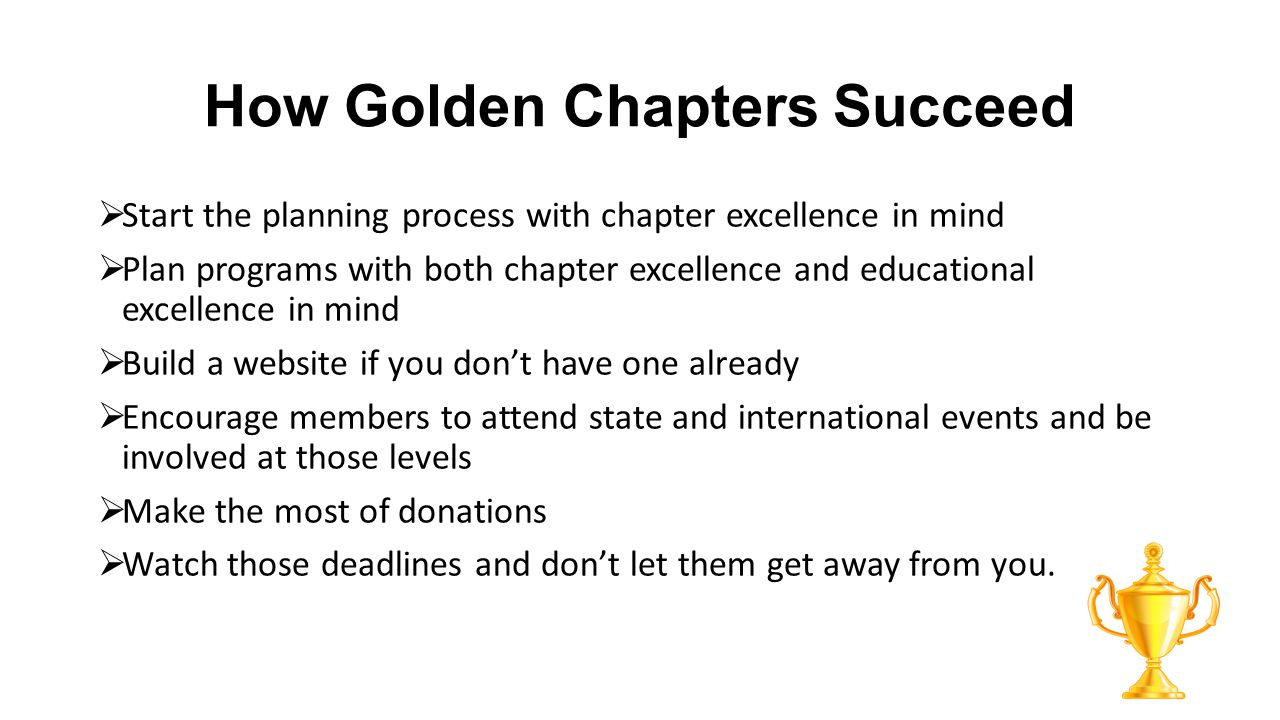 How Golden Chapters Succeed  Start the planning process with chapter excellence in mind  Plan programs with both chapter excellence and educational