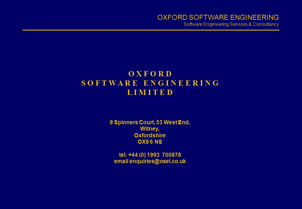 OXFORD SOFTWARE ENGINEERING Software Engineering Services & Consultancy Slide 1.10 O X F O R D S O F T W A R E E N G I N E E R I N G L I M I T E D 9 S