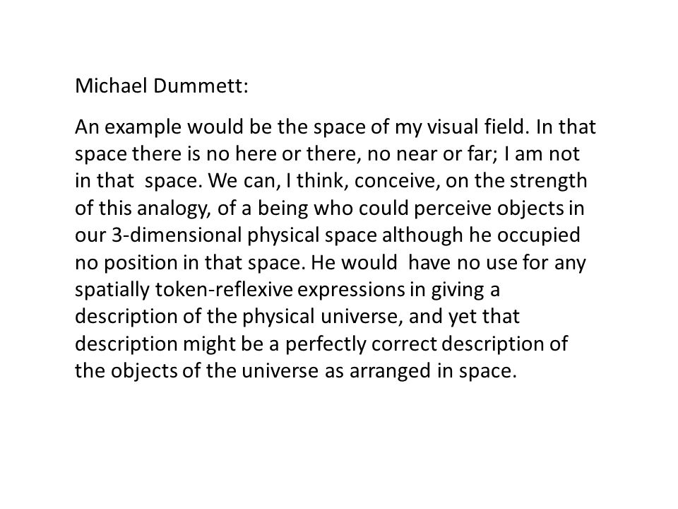 Michael Dummett: An example would be the space of my visual field.