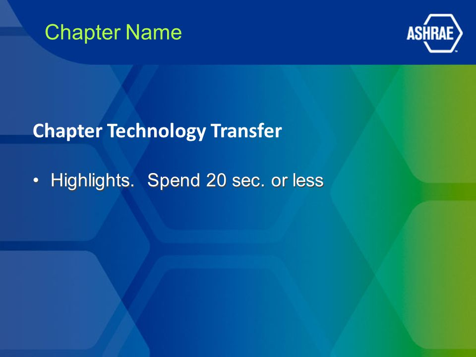 Chapter Name Highlights. Spend 20 sec. or less Chapter Technology Transfer
