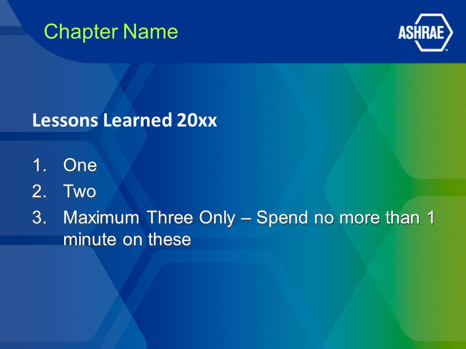 Chapter Name 1.One 2.Two 3.Maximum Three Only – Spend no more than 1 minute on these 1.One 2.Two 3.Maximum Three Only – Spend no more than 1 minute on these Lessons Learned 20xx