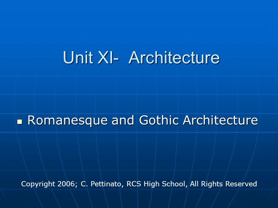 Unit XI- Architecture Romanesque and Gothic Architecture Romanesque and Gothic Architecture Copyright 2006; C.