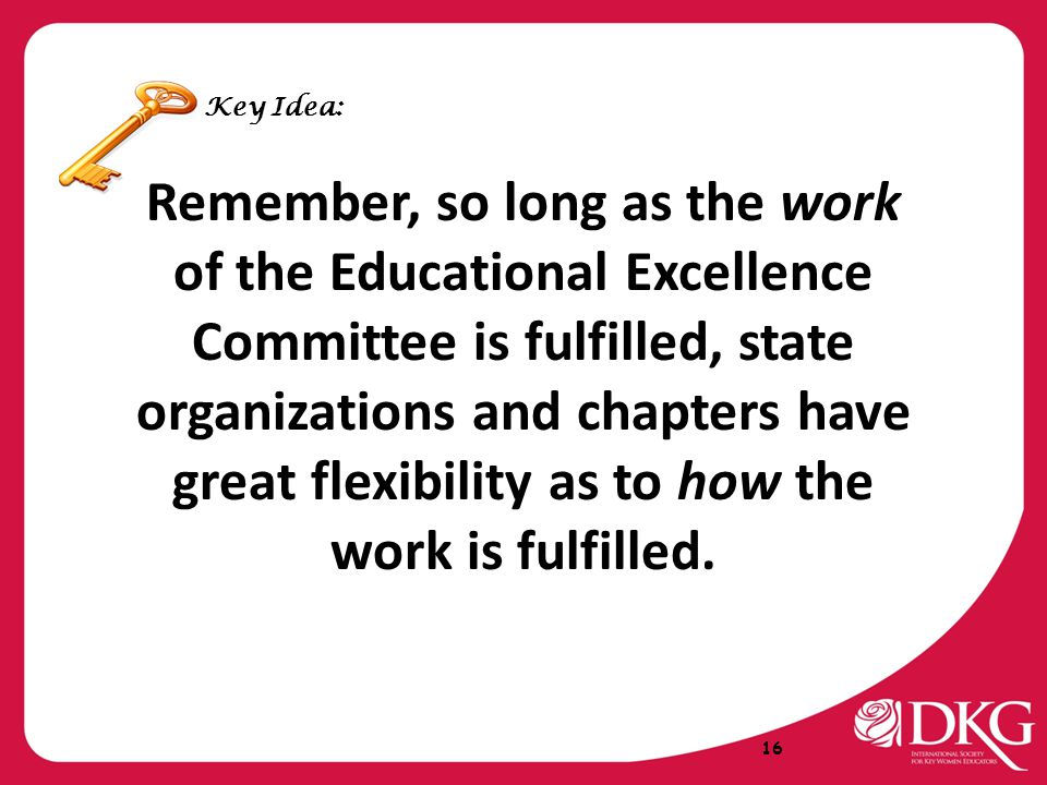 Remember, so long as the work of the Educational Excellence Committee is fulfilled, state organizations and chapters have great flexibility as to how