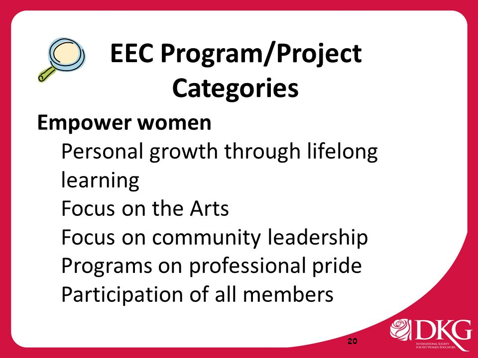 EEC Program/Project Categories Empower women Personal growth through lifelong learning Focus on the Arts Focus on community leadership Programs on professional pride Participation of all members 20