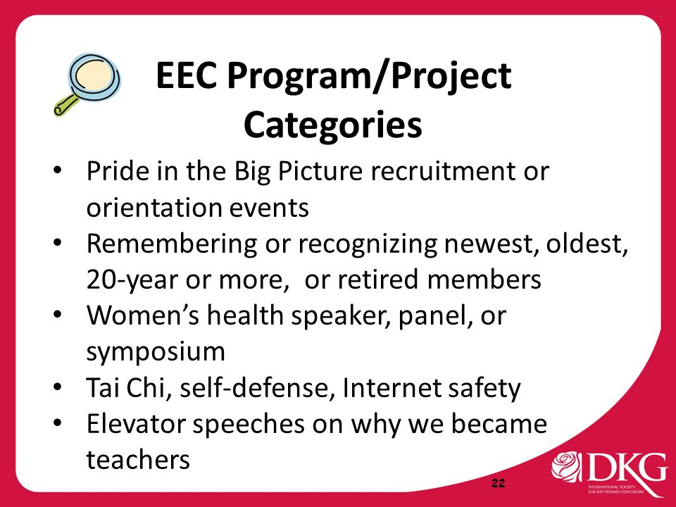 EEC Program/Project Categories Pride in the Big Picture recruitment or orientation events Remembering or recognizing newest, oldest, 20-year or more, or retired members Women's health speaker, panel, or symposium Tai Chi, self-defense, Internet safety Elevator speeches on why we became teachers 22