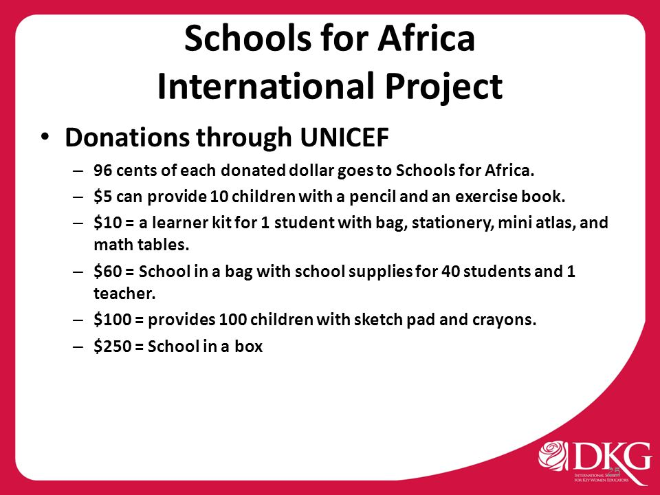 Schools for Africa International Project Donations through UNICEF – 96 cents of each donated dollar goes to Schools for Africa. – $5 can provide 10 ch