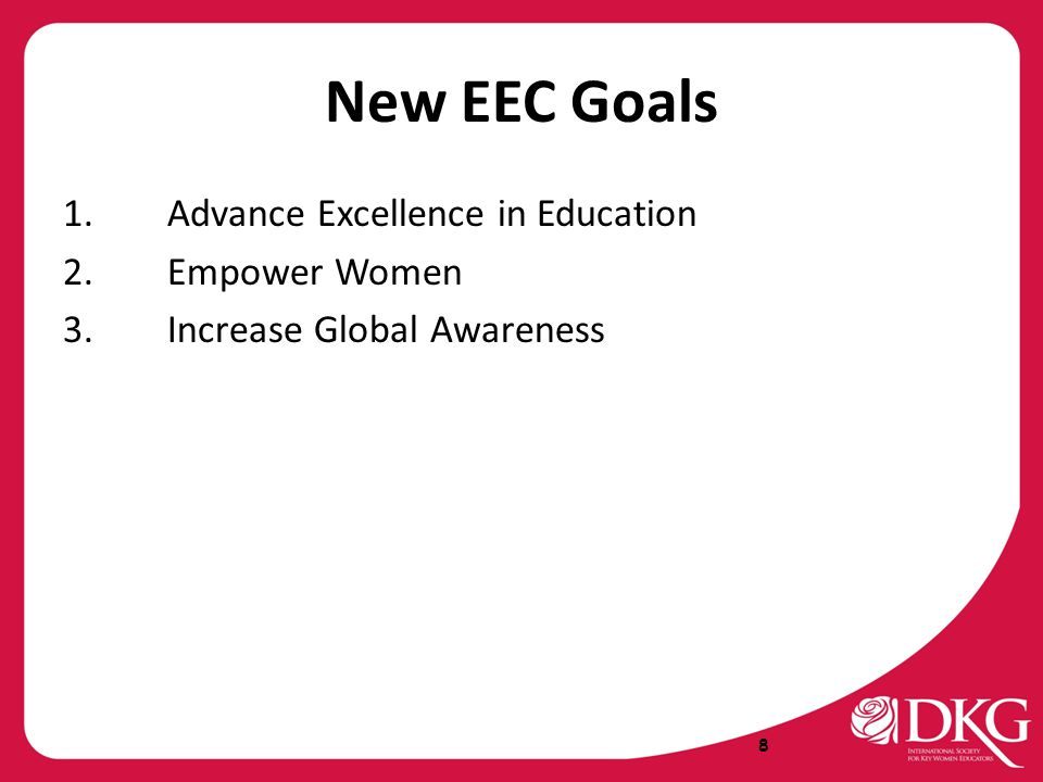 New EEC Goals 1.Advance Excellence in Education 2.Empower Women 3.Increase Global Awareness 8