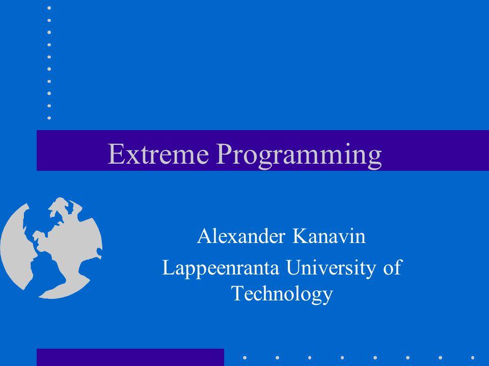 Extreme Programming Alexander Kanavin Lappeenranta University of Technology