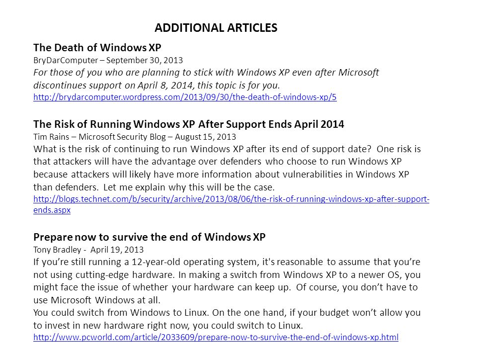 ADDITIONAL ARTICLES The Death of Windows XP BryDarComputer – September 30, 2013 For those of you who are planning to stick with Windows XP even after Microsoft discontinues support on April 8, 2014, this topic is for you.